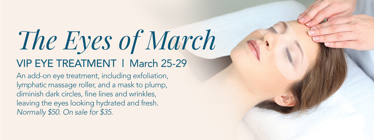 The Eyes of March VIP Eye Treatment