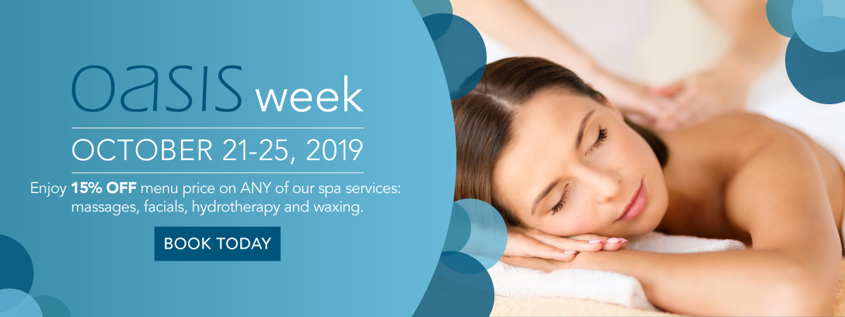 Oasis Week from October 21-25! Enjoy 15% OFF Full Priced Spa Services