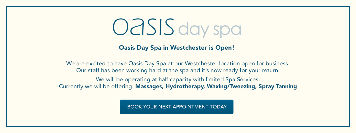 Oasis Westchester is now back open. Book Today.